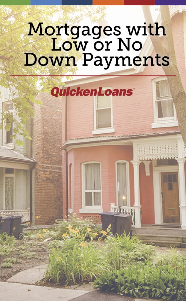 Mortgages with Low or No Down Payments - Quicken Loans Zing Blog