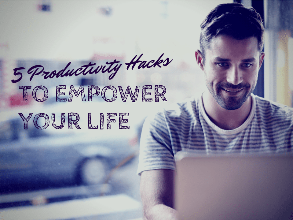 5 Productivity Hacks to Empower Your Life - Quicken Loans Zing Blog