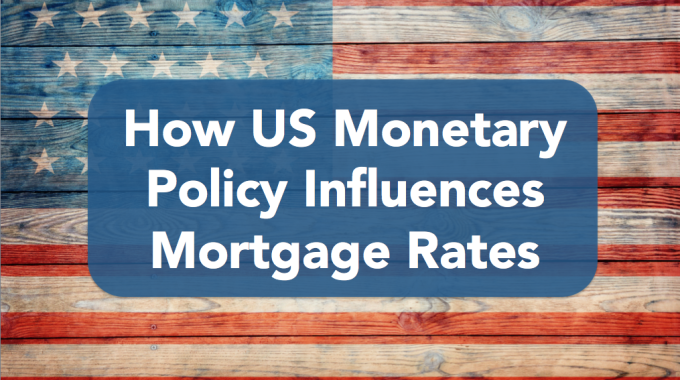 How U.S. Monetary Policy Influences Mortgage Rates