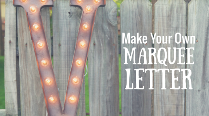 How To Make A DIY Marquee Letter