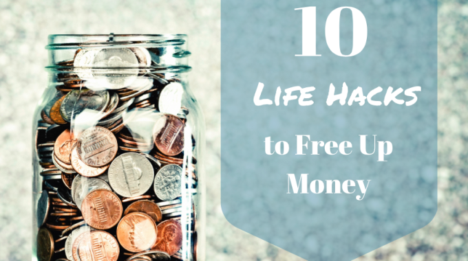 10 Life Hacks To Help You Free Up Money