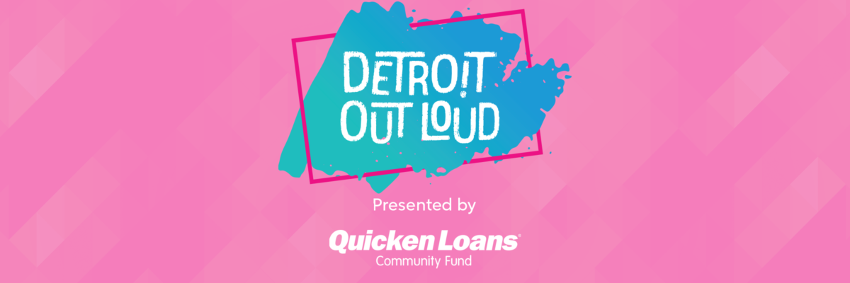 Detroit Out Loud, Presented By The Quicken Loans Community Fund, To Celebrate Detroit With Festival On July 20