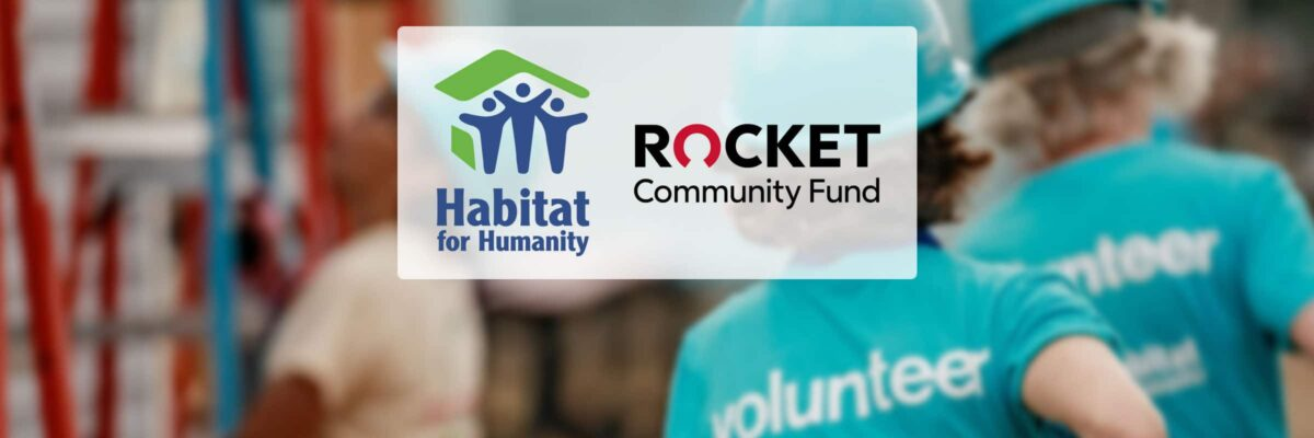 Rocket Community Fund Donates More Than $500,000 To Habitat For Humanity To Support Housing Stability During The COVID-19 Pandemic